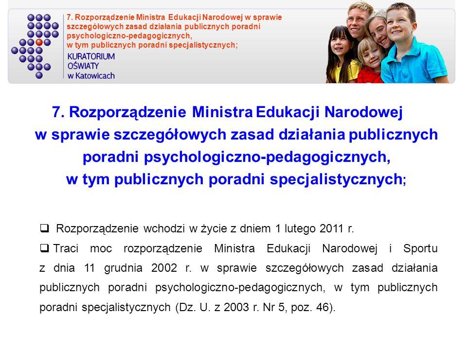 7. Rozporządzenie Ministra Edukacji Narodowej w sprawie szczegółowych zasad działania publicznych poradni psychologiczno-pedagogicznych, w tym publicz