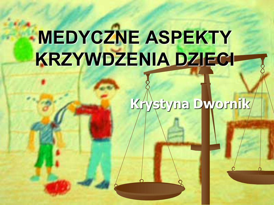 MEDYCZNE ASPEKTY KRZYWDZENIA DZIECI Krystyna Dwornik