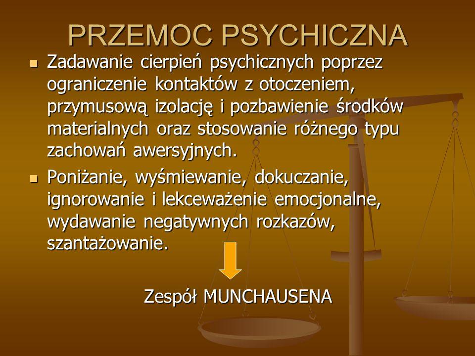 PRZEMOC PSYCHICZNA Zadawanie cierpień psychicznych poprzez ograniczenie kontaktów z otoczeniem, przymusową izolację i pozbawienie środków materialnych