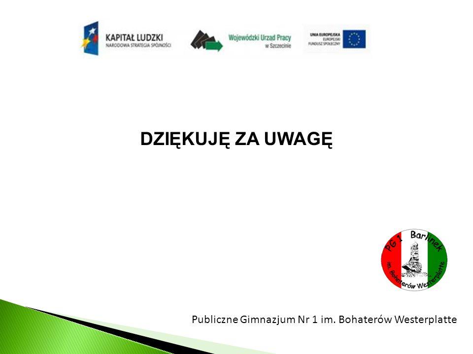 DZIĘKUJĘ ZA UWAGĘ Publiczne Gimnazjum Nr 1 im. Bohaterów Westerplatte