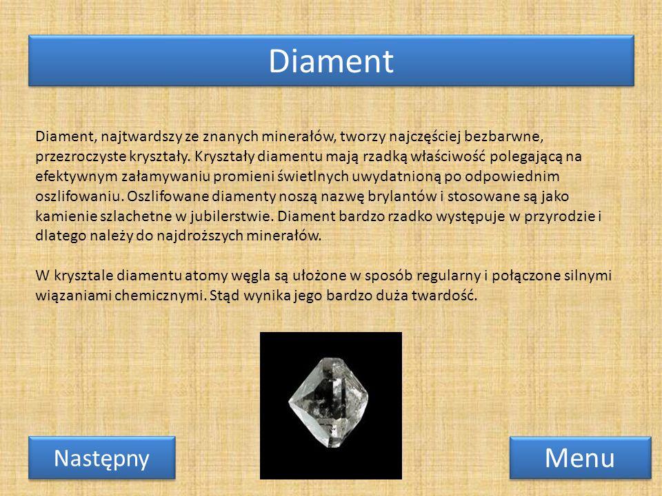 Diament Menu Diament, najtwardszy ze znanych minerałów, tworzy najczęściej bezbarwne, przezroczyste kryształy.