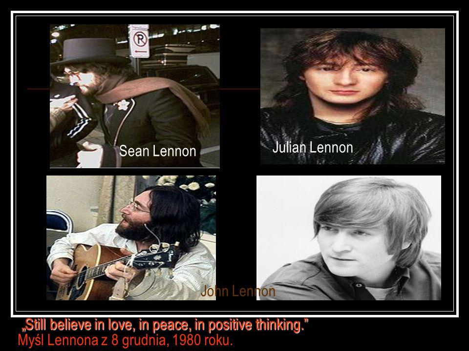 Sean Lennon Julian Lennon Still believe in love, in peace, in positive thinking. Myśl Lennona z 8 grudnia, 1980 roku. John Lennon