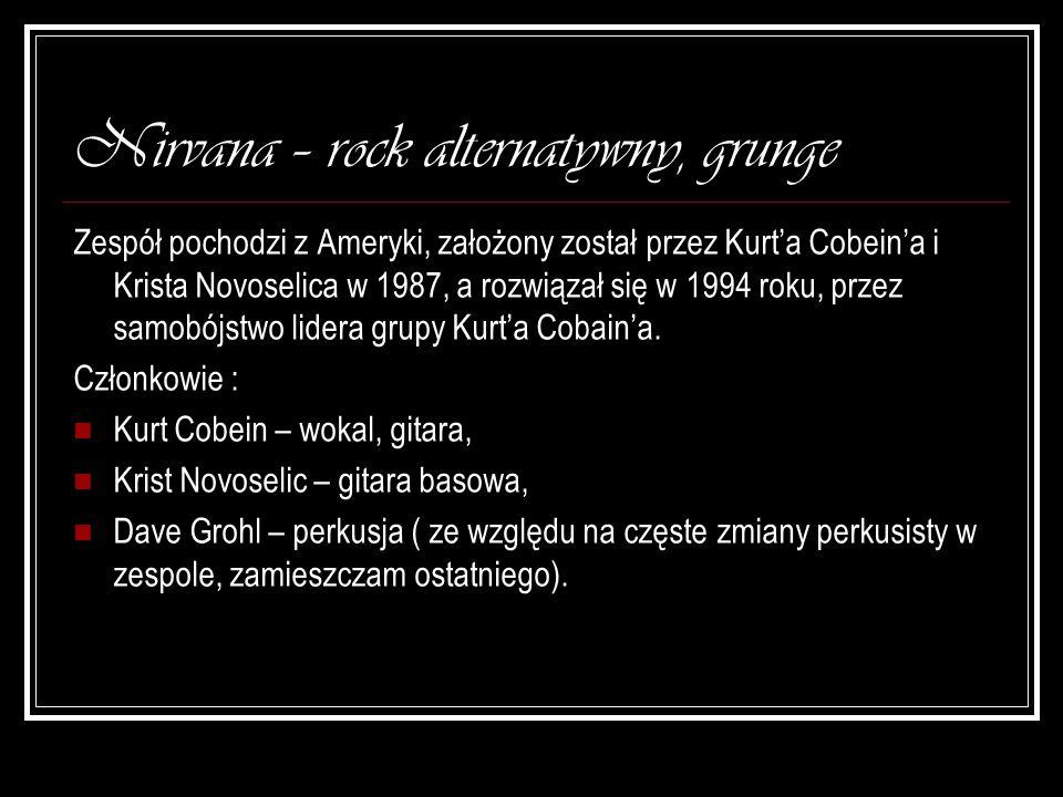 Nirvana – rock alternatywny, grunge Zespół pochodzi z Ameryki, założony został przez Kurta Cobeina i Krista Novoselica w 1987, a rozwiązał się w 1994