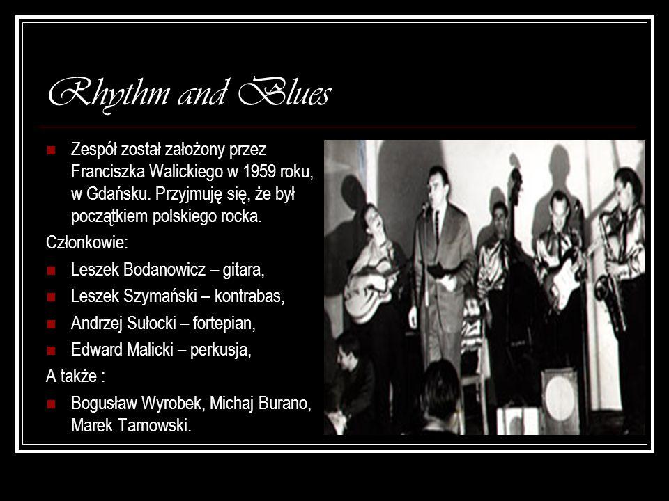 Rhythm and Blues Zespół został założony przez Franciszka Walickiego w 1959 roku, w Gdańsku. Przyjmuję się, że był początkiem polskiego rocka. Członkow