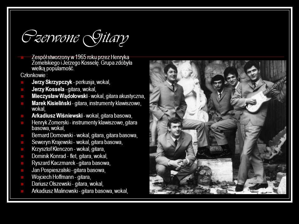 Czerwone Gitary Zespół stworzony w 1965 roku przez Henryka Zomelskiego i Jerzego Kosselę. Grupa zdobyła wielką popularność. Członkowie : Jerzy Skrzypc