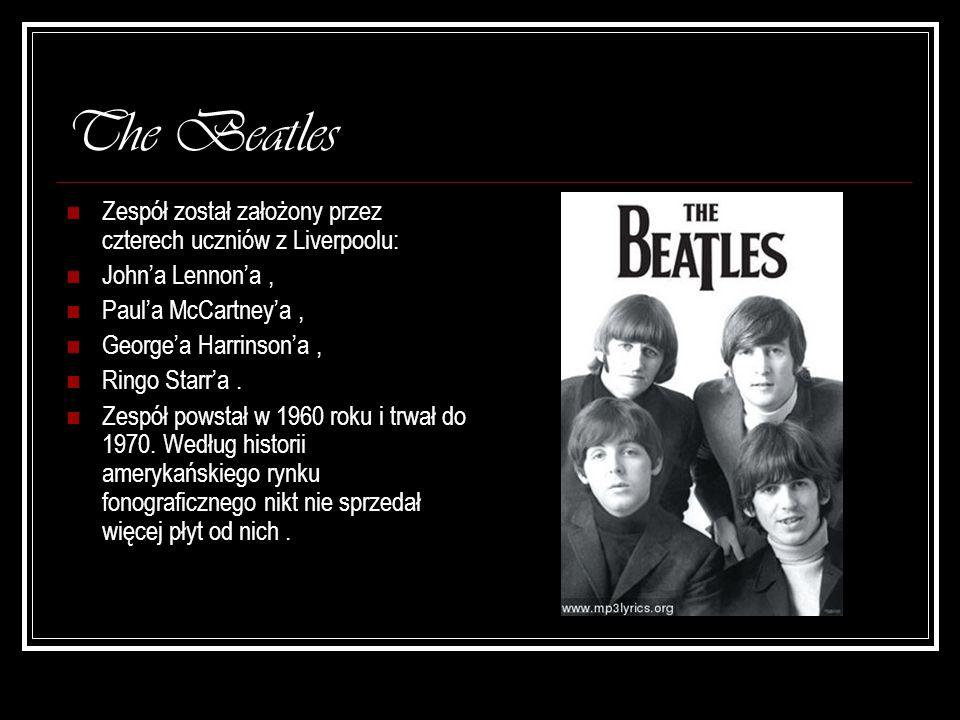 The Beatles Zespół został założony przez czterech uczniów z Liverpoolu: Johna Lennona, Paula McCartneya, Georgea Harrinsona, Ringo Starra. Zespół pows