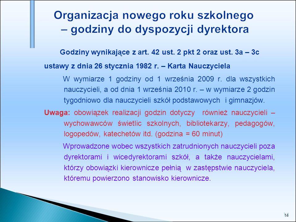 14 Organizacja nowego roku szkolnego – godziny do dyspozycji dyrektora Godziny wynikające z art. 42 ust. 2 pkt 2 oraz ust. 3a – 3c ustawy z dnia 26 st