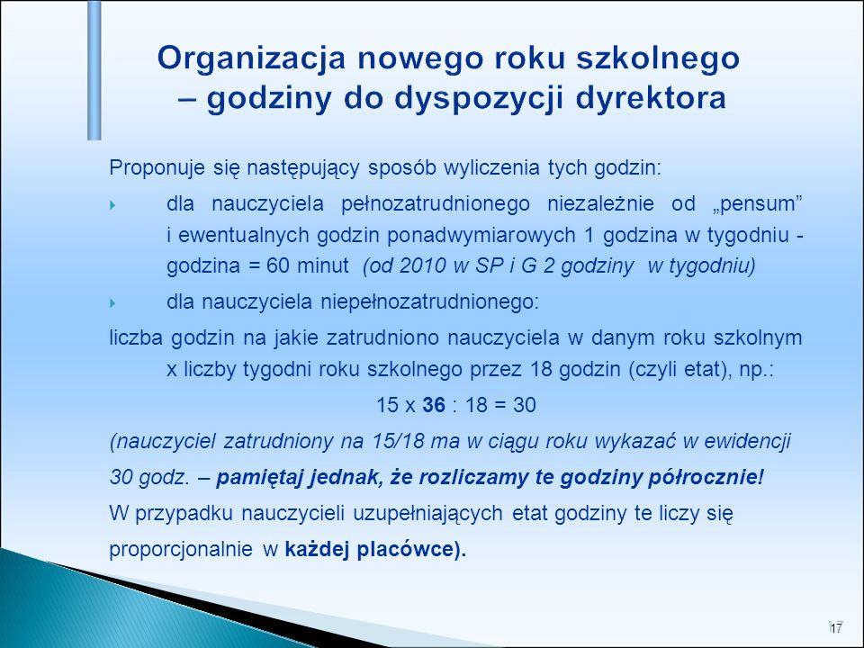17 Organizacja nowego roku szkolnego – godziny do dyspozycji dyrektora Proponuje się następujący sposób wyliczenia tych godzin: dla nauczyciela pełnoz