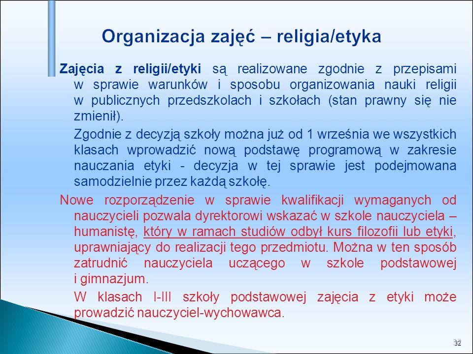 32 Organizacja zajęć – religia/etyka Zajęcia z religii/etyki są realizowane zgodnie z przepisami w sprawie warunków i sposobu organizowania nauki reli