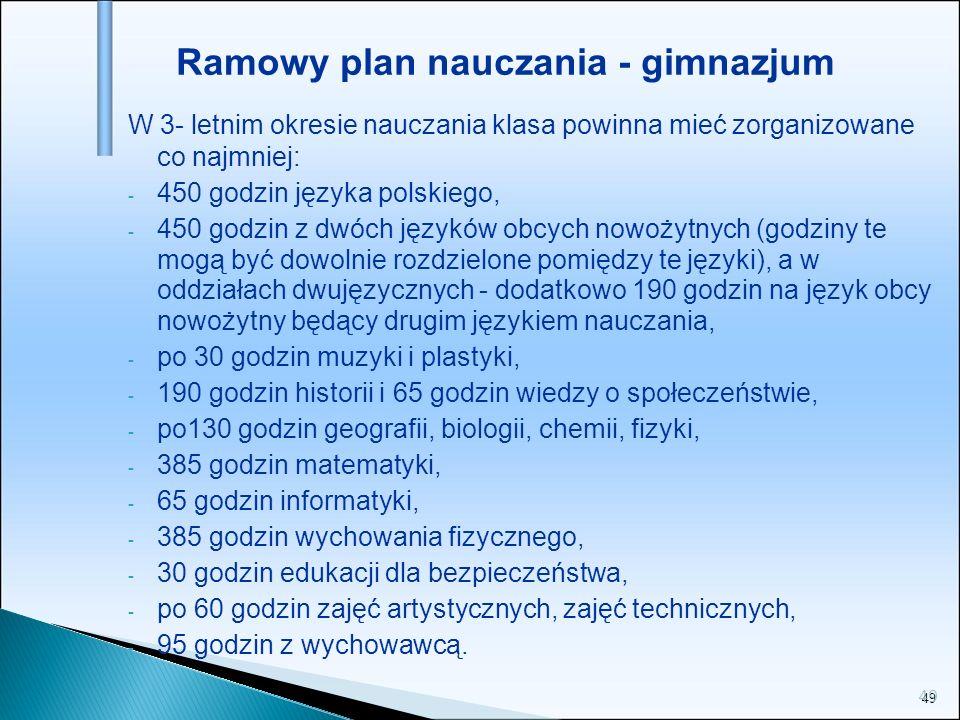 49 W 3- letnim okresie nauczania klasa powinna mieć zorganizowane co najmniej: - 450 godzin języka polskiego, - 450 godzin z dwóch języków obcych nowo