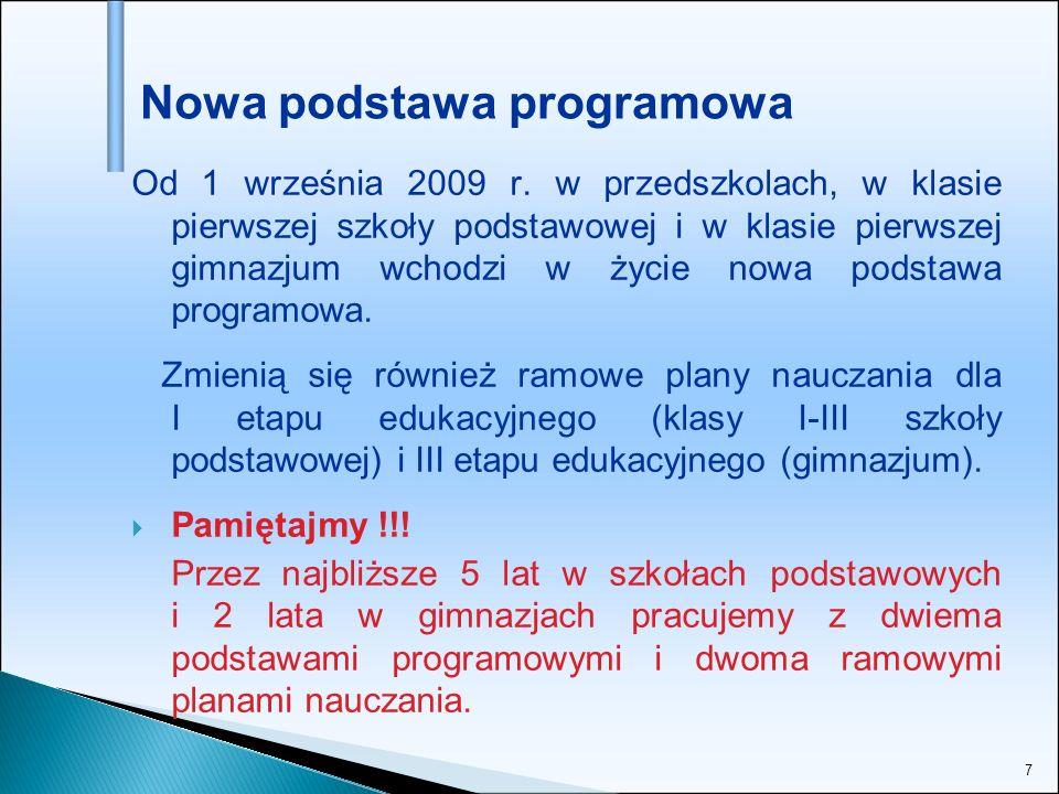 7 Od 1 września 2009 r. w przedszkolach, w klasie pierwszej szkoły podstawowej i w klasie pierwszej gimnazjum wchodzi w życie nowa podstawa programowa