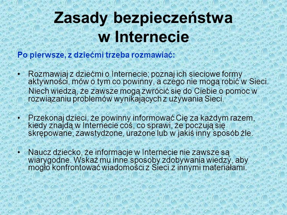 Zasady bezpieczeństwa w Internecie Po pierwsze, z dziećmi trzeba rozmawiać: Rozmawiaj z dziećmi o Internecie; poznaj ich sieciowe formy aktywności, mó