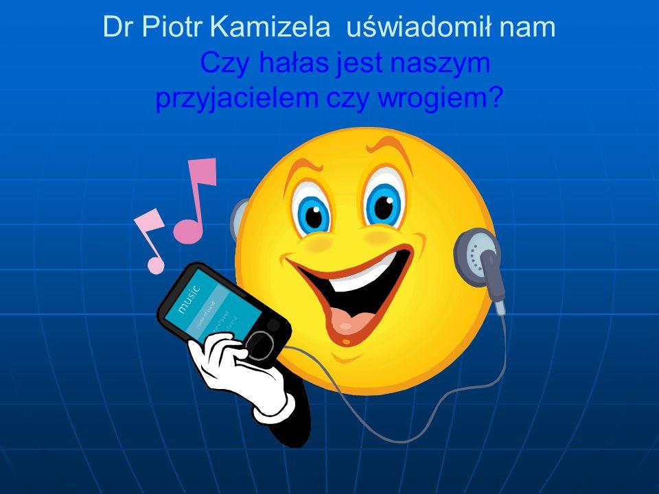 Dr Piotr Kamizela uświadomił nam Czy hałas jest naszym przyjacielem czy wrogiem?