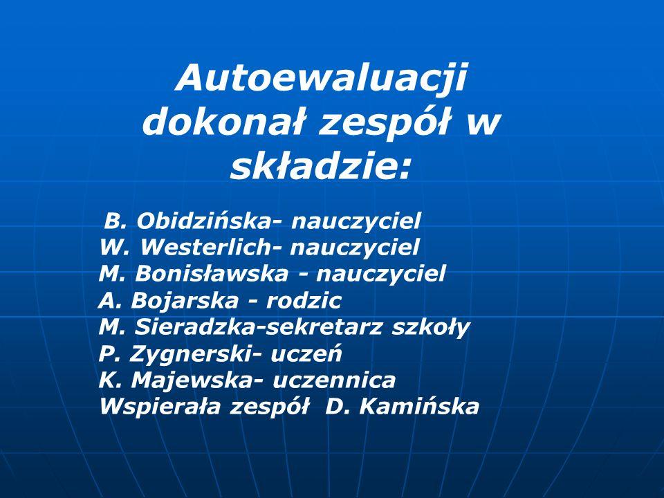 Autoewaluacji dokonał zespół w składzie: B. Obidzińska- nauczyciel W. Westerlich- nauczyciel M. Bonisławska - nauczyciel A. Bojarska - rodzic M. Siera