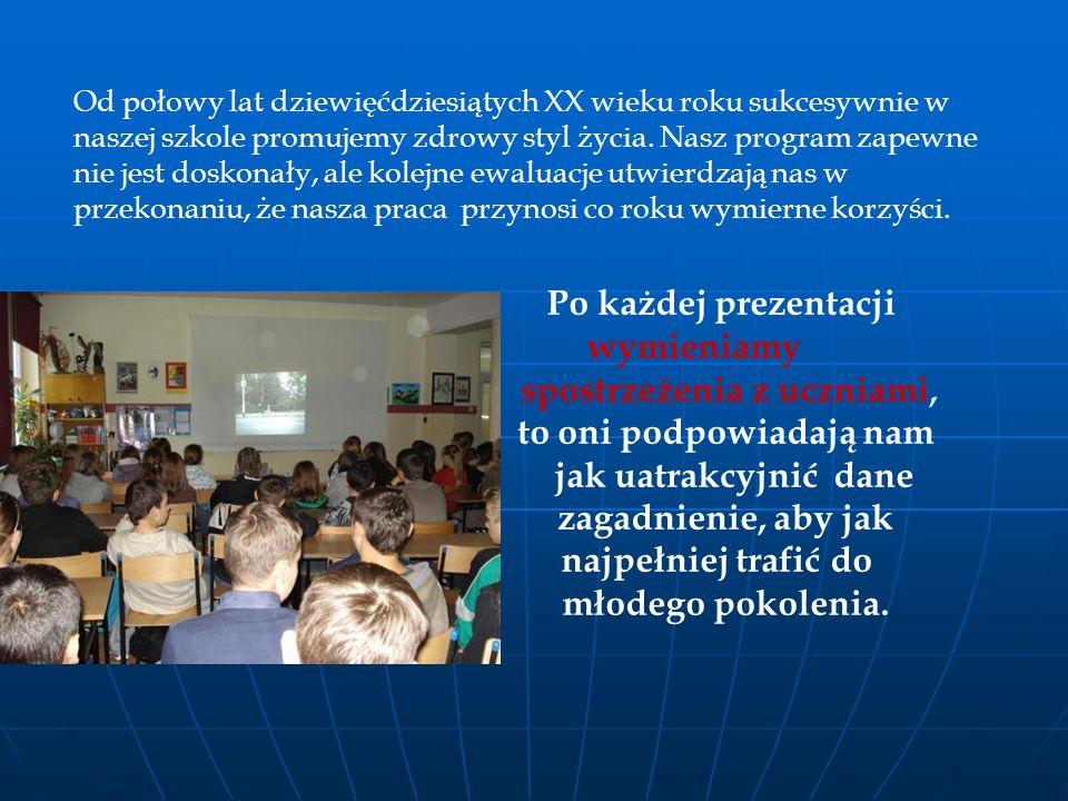 Od połowy lat dziewięćdziesiątych XX wieku roku sukcesywnie w naszej szkole promujemy zdrowy styl życia. Nasz program zapewne nie jest doskonały, ale