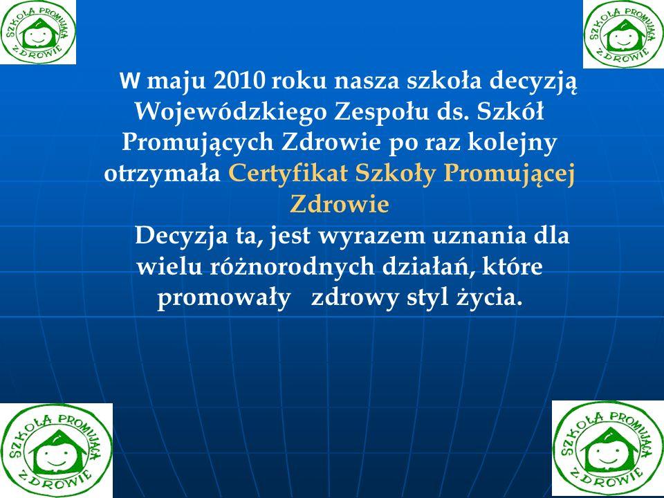 W maju 2010 roku nasza szkoła decyzją Wojewódzkiego Zespołu ds. Szkół Promujących Zdrowie po raz kolejny otrzymała Certyfikat Szkoły Promującej Zdrowi