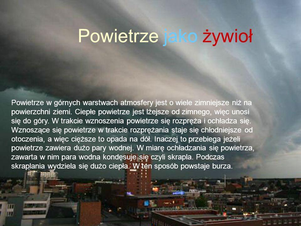 Jak powstaje burza ? Powietrze w górnych warstwach atmosfery jest o wiele zimniejsze niż na powierzchni ziemi. Ciepłe powietrze jest lżejsze od zimneg