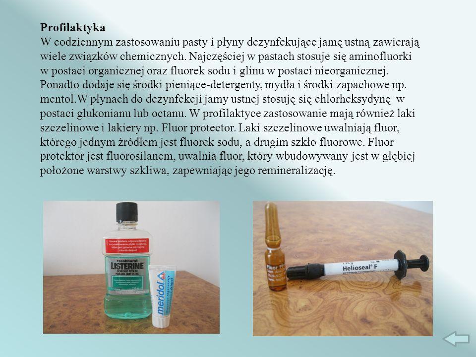 Profilaktyka W codziennym zastosowaniu pasty i płyny dezynfekujące jamę ustną zawierają wiele związków chemicznych. Najczęściej w pastach stosuje się