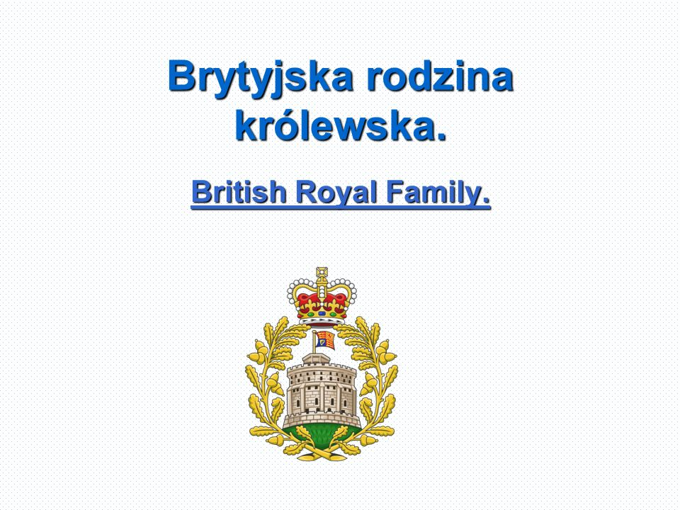 Brytyjska rodzina królewska. British Royal Family.