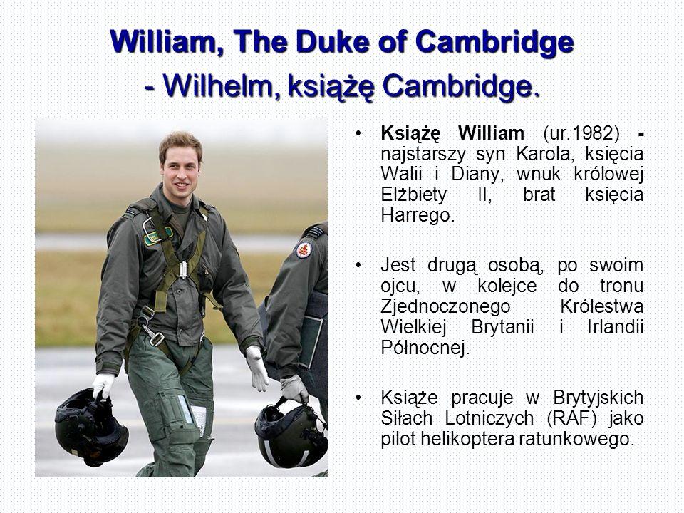 William, The Duke of Cambridge - Wilhelm, książę Cambridge. Książę William (ur.1982) - najstarszy syn Karola, księcia Walii i Diany, wnuk królowej Elż