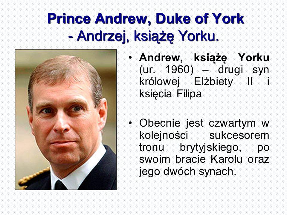 Prince Andrew, Duke of York - Andrzej, książę Yorku. Andrew, książę Yorku (ur. 1960) – drugi syn królowej Elżbiety II i księcia Filipa Obecnie jest cz
