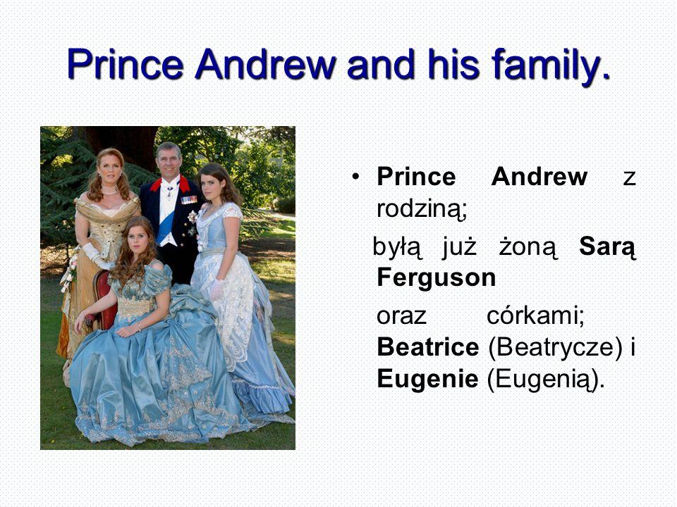 Prince Andrew and his family. Prince Andrew z rodziną; byłą już żoną Sarą Ferguson orazcórkami; Beatrice (Beatrycze) i Eugenie (Eugenią).