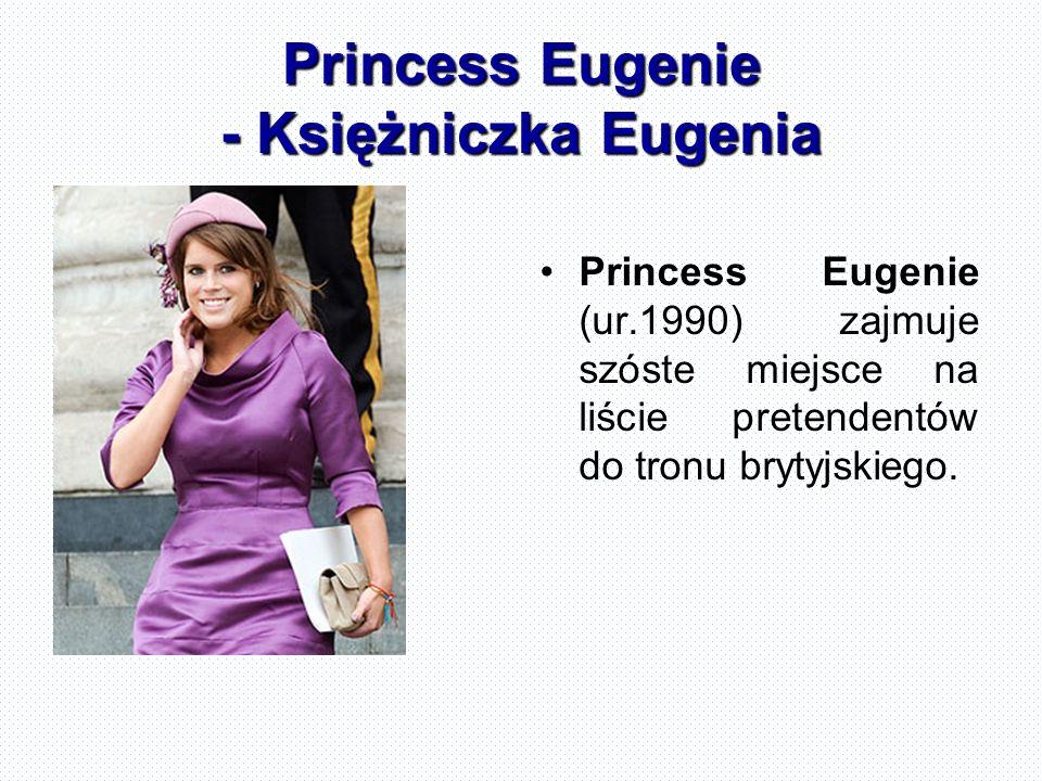 Princess Eugenie - Księżniczka Eugenia Princess Eugenie (ur.1990) zajmuje szóste miejsce na liście pretendentów do tronu brytyjskiego.