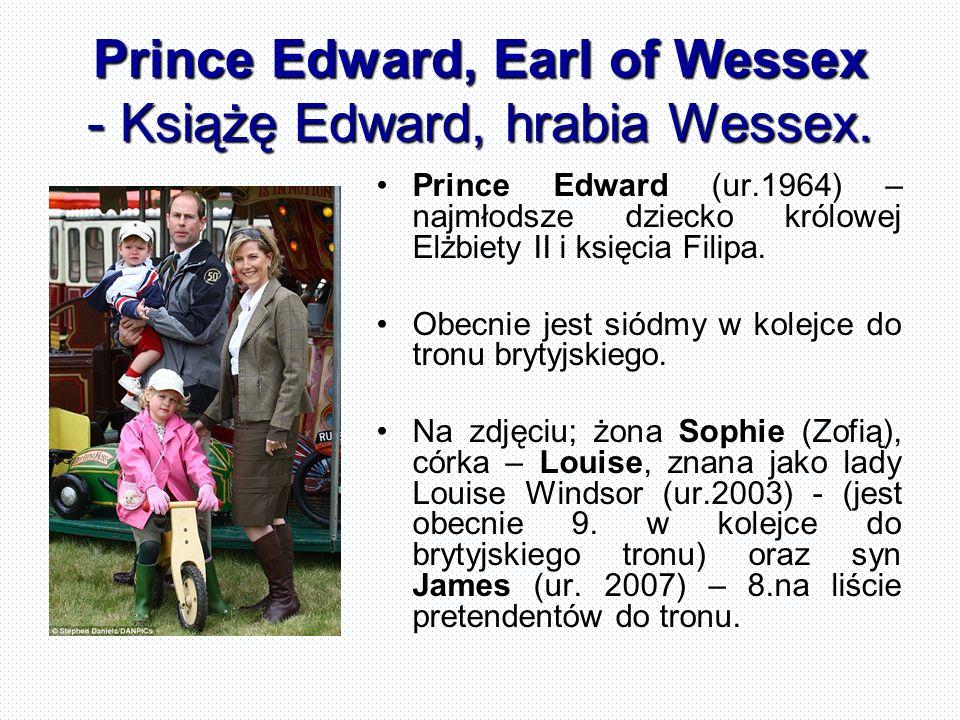 Prince Edward, Earl of Wessex - Książę Edward, hrabia Wessex. Prince Edward (ur.1964) – najmłodsze dziecko królowej Elżbiety II i księcia Filipa. Obec