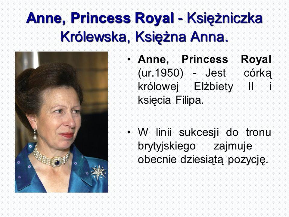 Anne, Princess Royal - Księżniczka Królewska, Księżna Anna. Anne, Princess Royal (ur.1950) - Jest córką królowej Elżbiety II i księcia Filipa. W linii