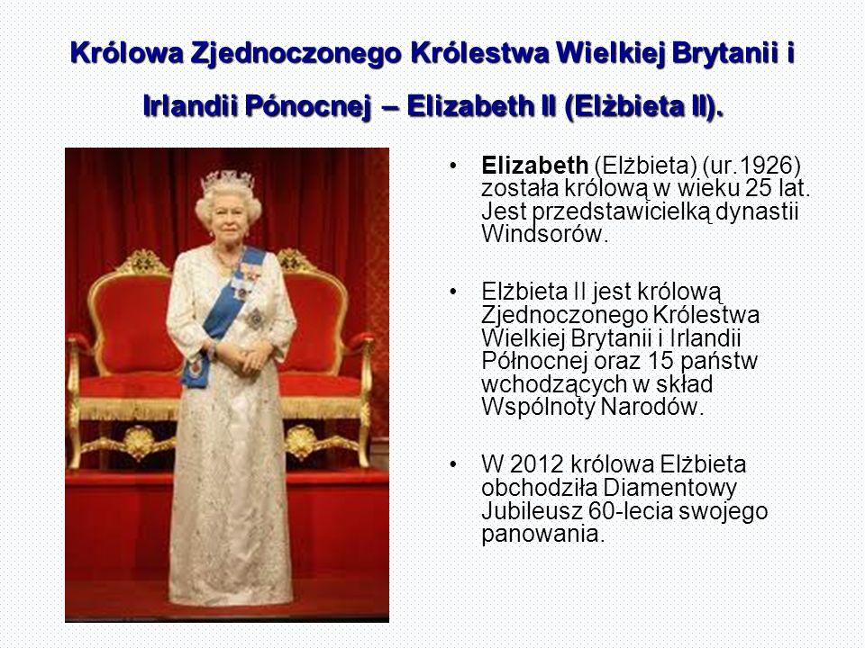 Królowa Zjednoczonego Królestwa Wielkiej Brytanii i Irlandii Pónocnej – Elizabeth II (Elżbieta II). Elizabeth (Elżbieta) (ur.1926) została królową w w