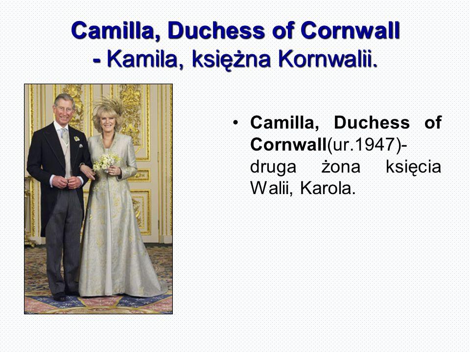 Camilla, Duchess of Cornwall - Kamila, księżna Kornwalii. Camilla, Duchess of Cornwall(ur.1947)- druga żona księcia Walii, Karola.