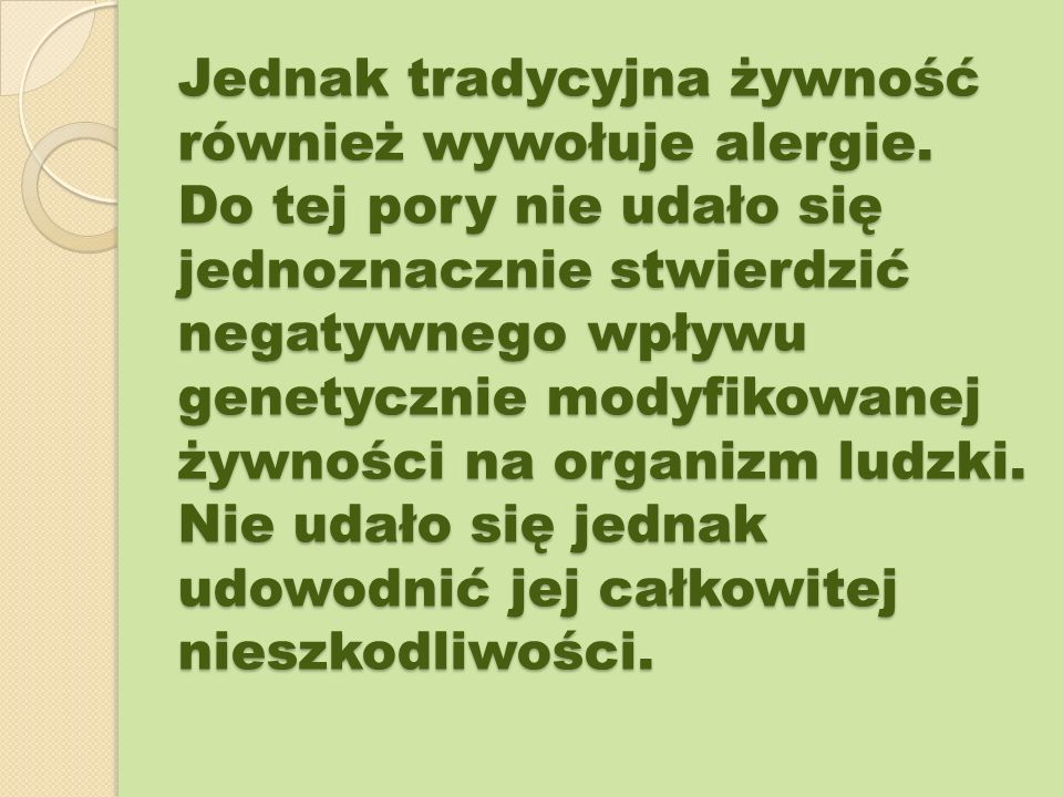 Jednak tradycyjna żywność również wywołuje alergie. Do tej pory nie udało się jednoznacznie stwierdzić negatywnego wpływu genetycznie modyfikowanej ży