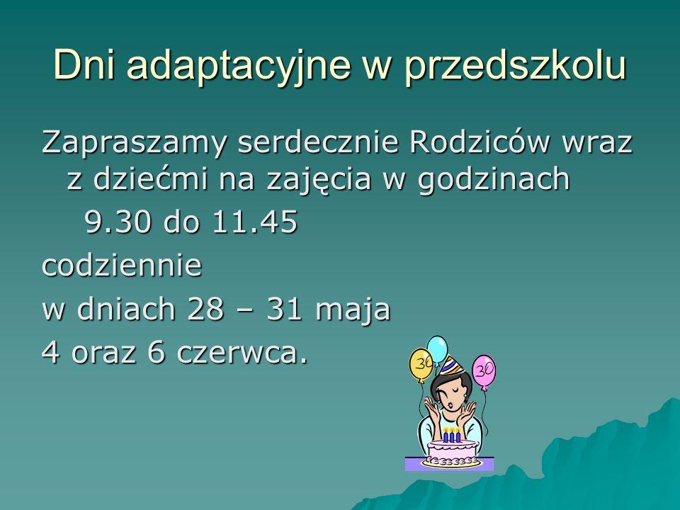 Dni adaptacyjne w przedszkolu Zapraszamy serdecznie Rodziców wraz z dziećmi na zajęcia w godzinach 9.30 do 11.45 9.30 do 11.45codziennie w dniach 28 –