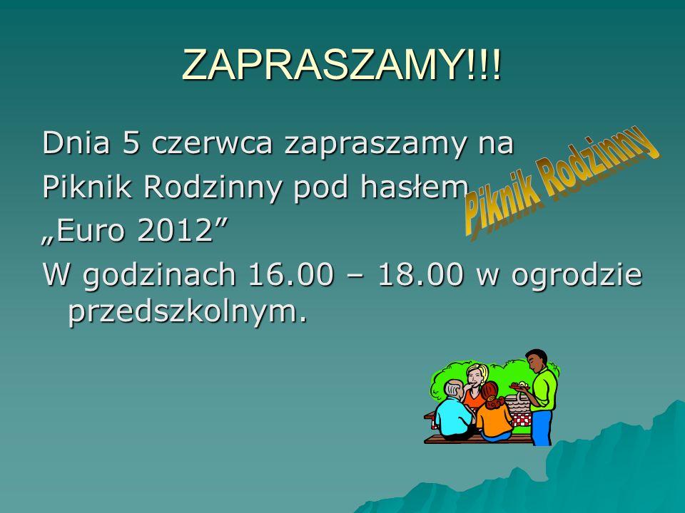 ZAPRASZAMY!!! Dnia 5 czerwca zapraszamy na Piknik Rodzinny pod hasłem Euro 2012 W godzinach 16.00 – 18.00 w ogrodzie przedszkolnym.