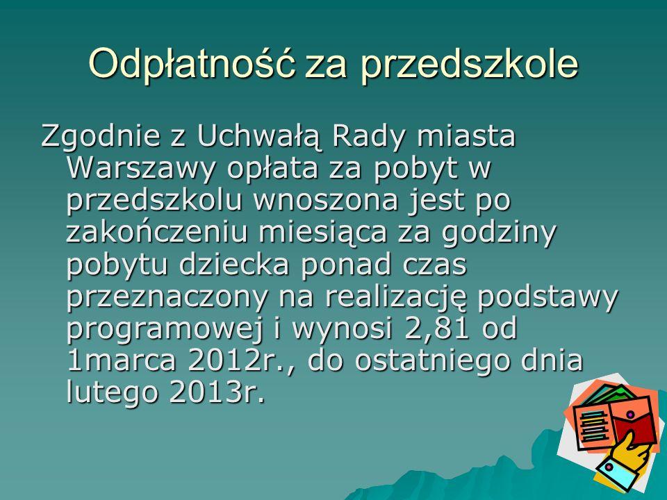 Odpłatność za przedszkole Zgodnie z Uchwałą Rady miasta Warszawy opłata za pobyt w przedszkolu wnoszona jest po zakończeniu miesiąca za godziny pobytu