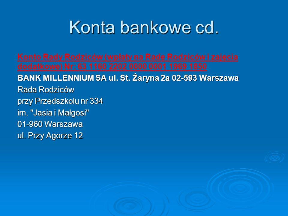 Konta bankowe cd. Konto Rady Rodziców (wpłaty na Radę Rodziców i zajęcia dodatkowe) Nr: 63 1160 2202 0000 0001 1969 1850 BANK MILLENNIUM SA ul. St. Ża