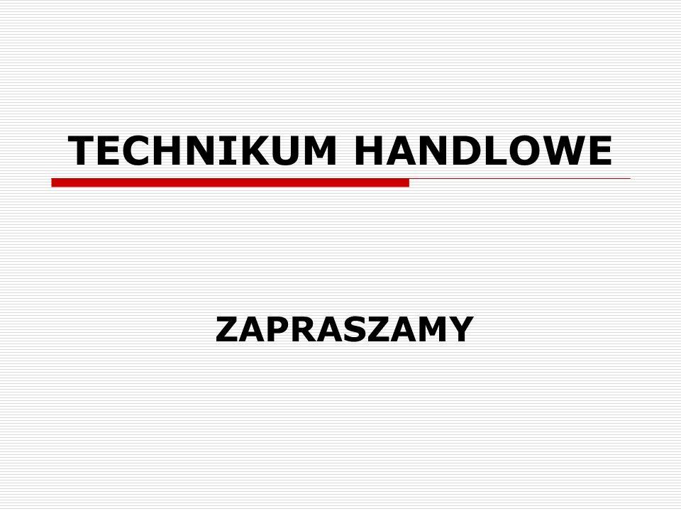 TECHNIKUM HANDLOWE Technikum Handlowe kształci w zawodzie technik handlowiec (niesłusznie mylony z zawodem sprzedawcy w Zasadniczej Szkole Zawodowej).