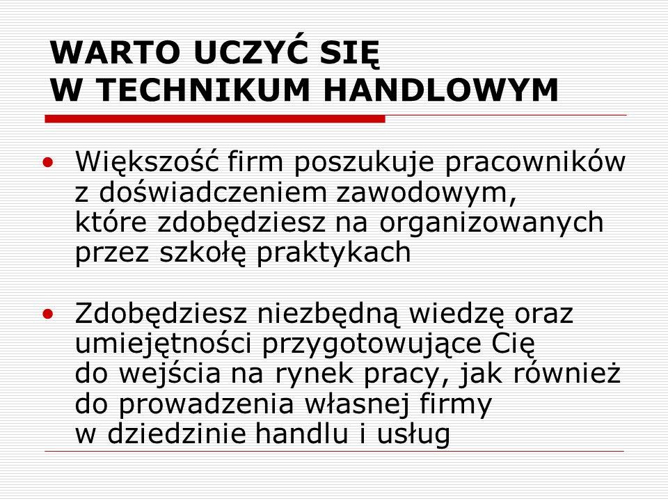 WARTO UCZYĆ SIĘ W TECHNIKUM HANDLOWYM Większość firm poszukuje pracowników z doświadczeniem zawodowym, które zdobędziesz na organizowanych przez szkoł