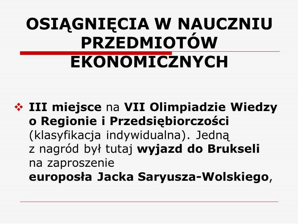 III miejsce na VII Olimpiadzie Wiedzy o Regionie i Przedsiębiorczości (klasyfikacja indywidualna). Jedną z nagród był tutaj wyjazd do Brukseli na zapr