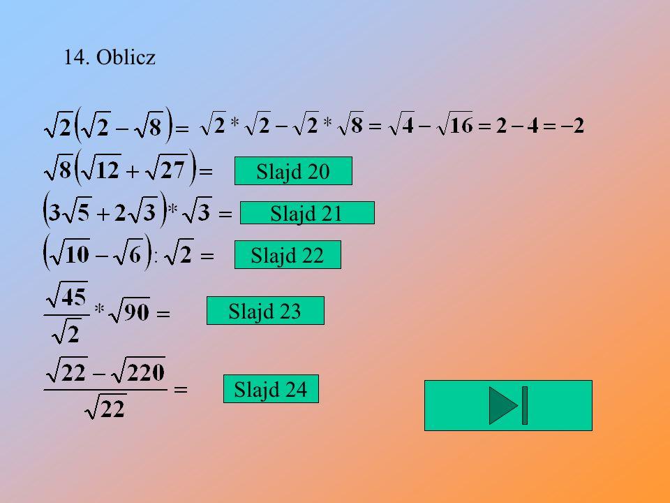 Korzystamy z wzoru skróconego mnożenia (a+b)(a-b)=a 2 -b 2 Mianownik w zadaniu trzecim od końca z poprzedniego slajdu przypomina drugi nawias wzoru.