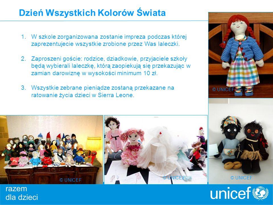 Dzień Wszystkich Kolorów Świata © UNICEF 1.W szkole zorganizowana zostanie impreza podczas której zaprezentujecie wszystkie zrobione przez Was laleczk