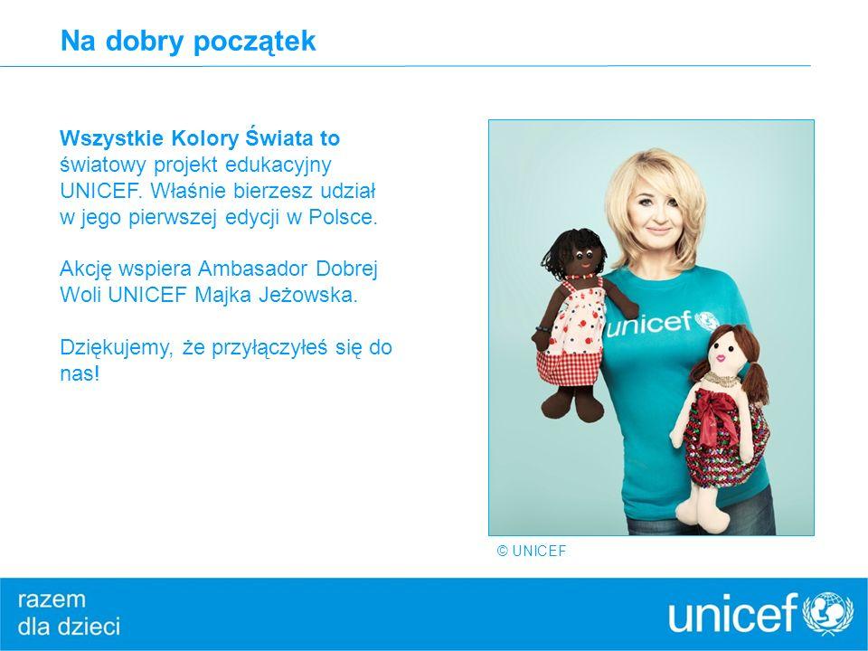Wszystkie Kolory Świata to światowy projekt edukacyjny UNICEF. Właśnie bierzesz udział w jego pierwszej edycji w Polsce. Akcję wspiera Ambasador Dobre