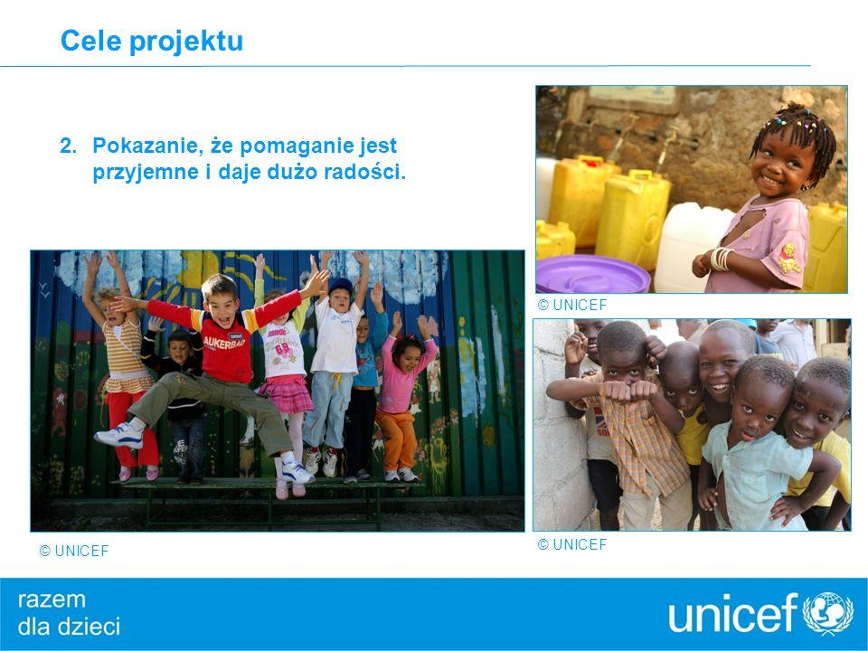 Cele projektu 2.Pokazanie, że pomaganie jest przyjemne i daje dużo radości. © UNICEF