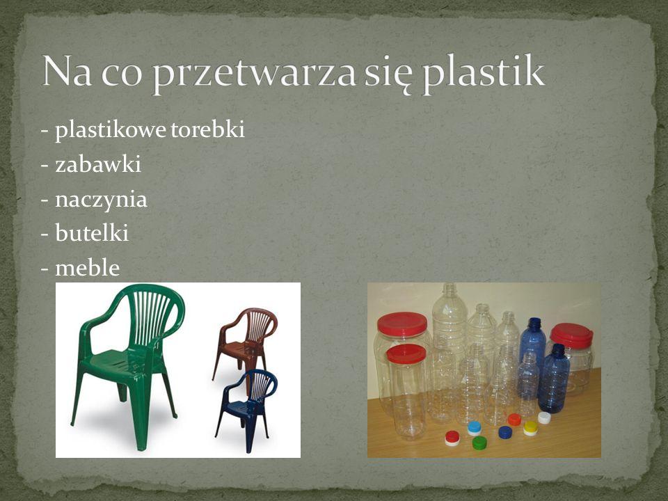 - plastikowe torebki - zabawki - naczynia - butelki - meble