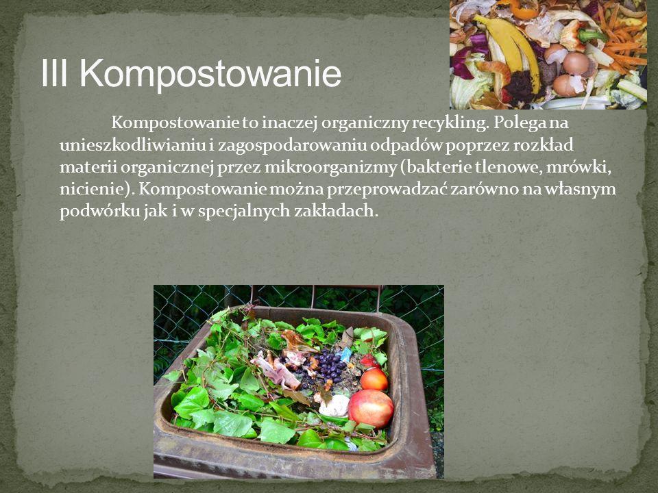 Kompostowanie to inaczej organiczny recykling. Polega na unieszkodliwianiu i zagospodarowaniu odpadów poprzez rozkład materii organicznej przez mikroo