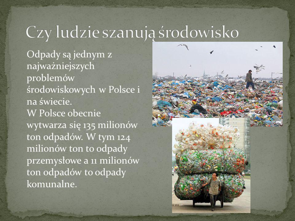 Odpady są jednym z najważniejszych problemów środowiskowych w Polsce i na świecie. W Polsce obecnie wytwarza się 135 milionów ton odpadów. W tym 124 m