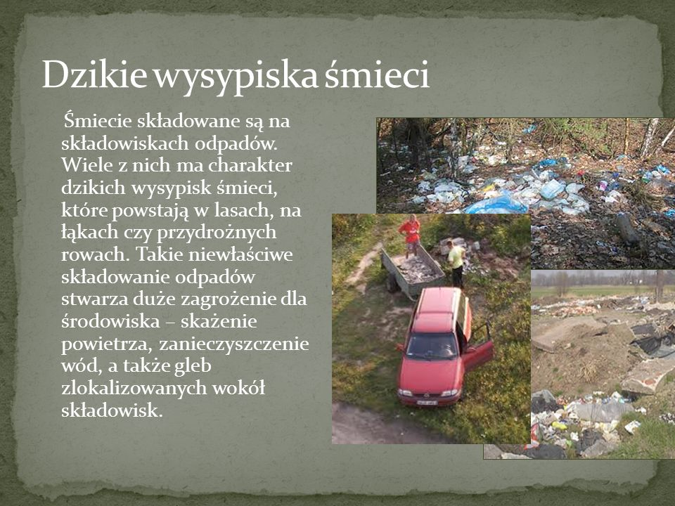 Śmiecie składowane są na składowiskach odpadów. Wiele z nich ma charakter dzikich wysypisk śmieci, które powstają w lasach, na łąkach czy przydrożnych