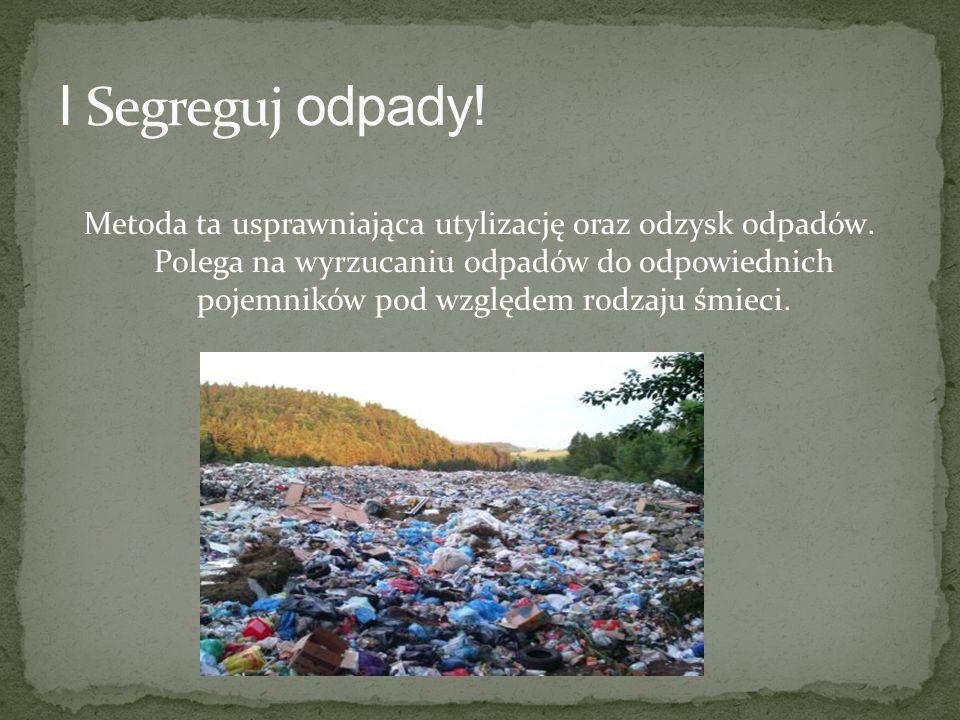 Metoda ta usprawniająca utylizację oraz odzysk odpadów. Polega na wyrzucaniu odpadów do odpowiednich pojemników pod względem rodzaju śmieci.