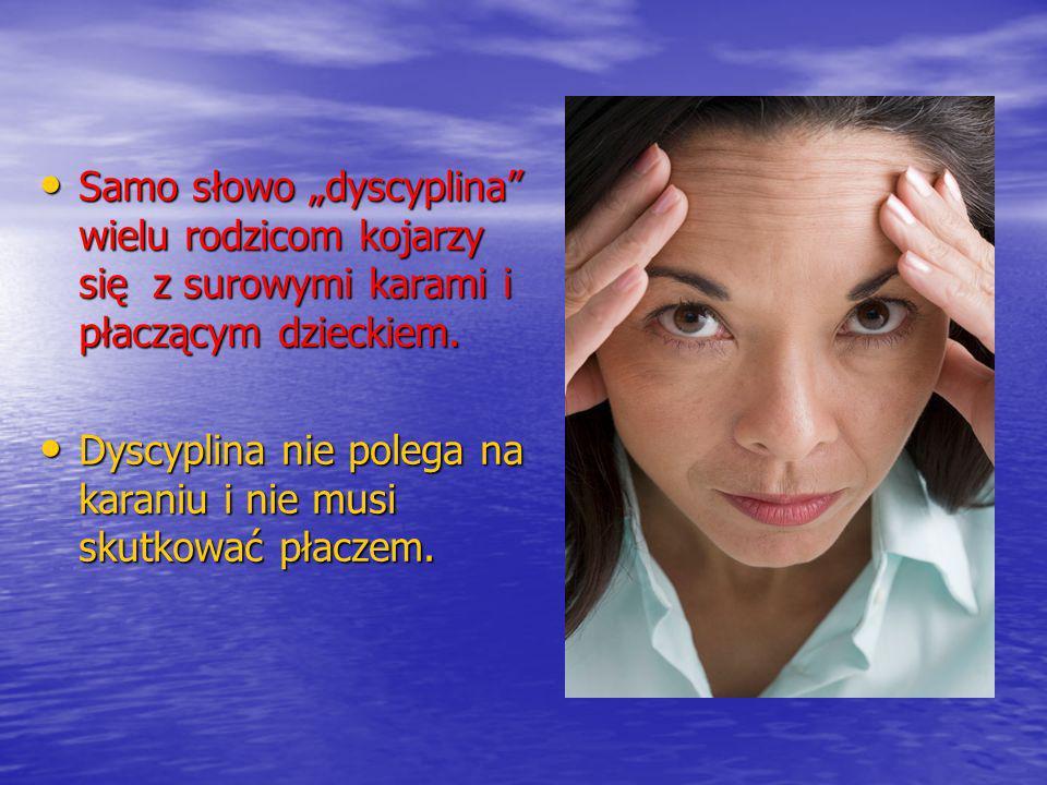 Samo słowo dyscyplina wielu rodzicom kojarzy się z surowymi karami i płaczącym dzieckiem. Samo słowo dyscyplina wielu rodzicom kojarzy się z surowymi