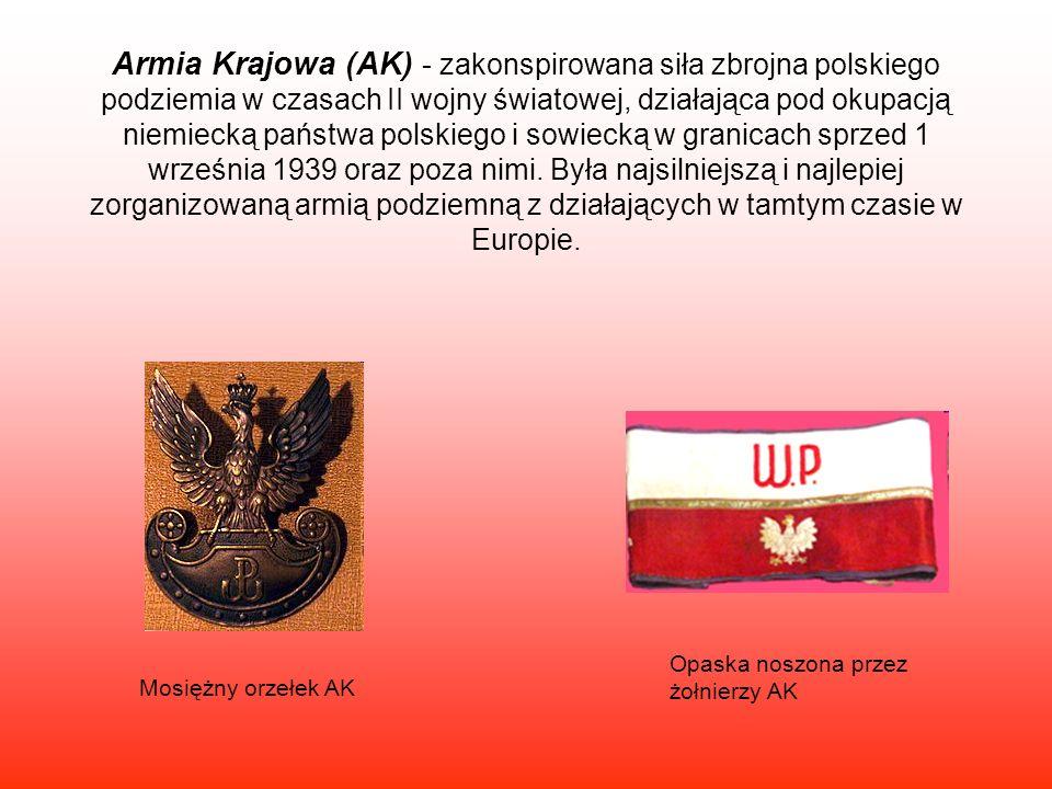 Armia Krajowa (AK) - zakonspirowana siła zbrojna polskiego podziemia w czasach II wojny światowej, działająca pod okupacją niemiecką państwa polskiego